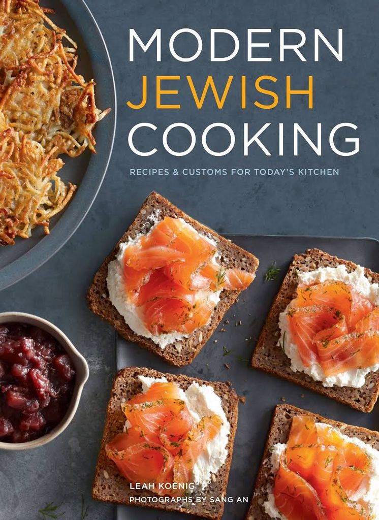 Modern Jewish Cooking: Recipes & Customs for Today's Kitchen - Leah Koenig