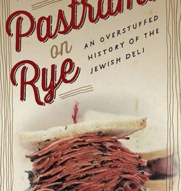 Pastrami on Rye: An Overstuffed History of the Jewish Deli - Ted Merwin
