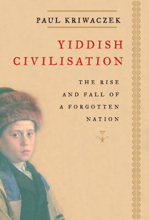 Yiddish Civilisation: The Rise and Fall of a Forgotton Nation - Paul Kriwaczek