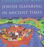 The Children of Noah: Jewish Seafaring in Ancient Times - Raphael Patai
