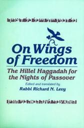 On Wings of Freedom: The Hillel Haggadah for the Nights of Passover - Richard Levy