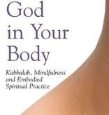 God in Your Body: Kabbalah, Mindfulness and Embodied Spiritual Practice - Jay Michaelson
