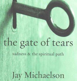 The Gate of Tears: Sadness and the Spiritual Path - Jay Michaelson