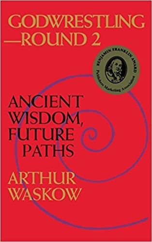 Godwrestling, Round 2: Ancient Wisdom, Future Paths - Arthur Waskow