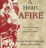 A Heart Afire: Stories and Teachings of the Early Hasidic Masters - Rabbi Zalman Schachter-Shalomi & Netanel Miles-Yepez