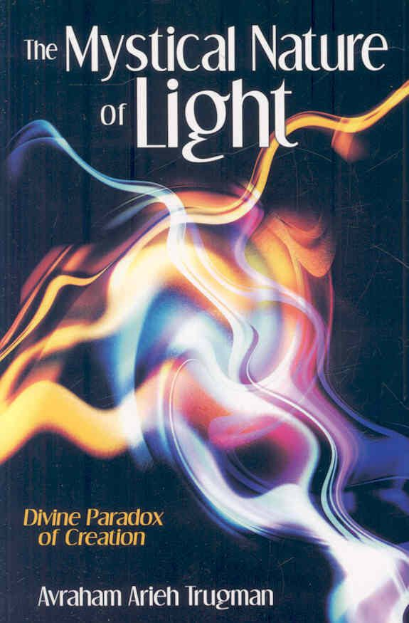 The Mystical Nature of Light: Divine Paradox of Creation - Avraham Arieh Trugman