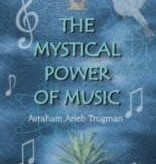 The Mystical Power of Music - Avraham Arieh Trugman