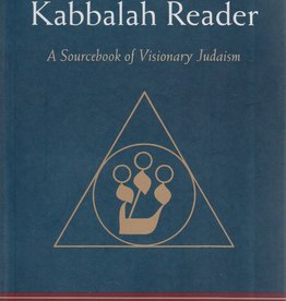 The Kabbalah Reader: A Sourcebook of Visionary Judaism - Edited by Edward Hoffman with a Forward by Arthur Kurzweil