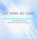 Let There Be Light: Modern Cosmology and Kabbalah—A New Conversation Between Science and Religion - Howard Smith
