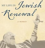 My Life in Jewish Renewal: A Memoir - Rabbi Zalman M. Schachter-Shalomi