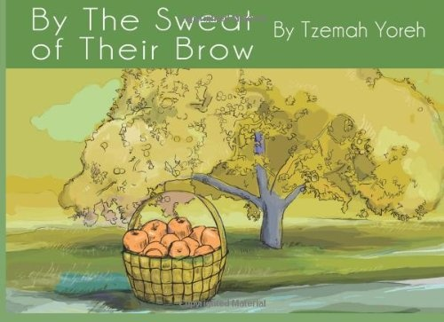 By the Sweat of Their Brow - Tzemah Yoreh