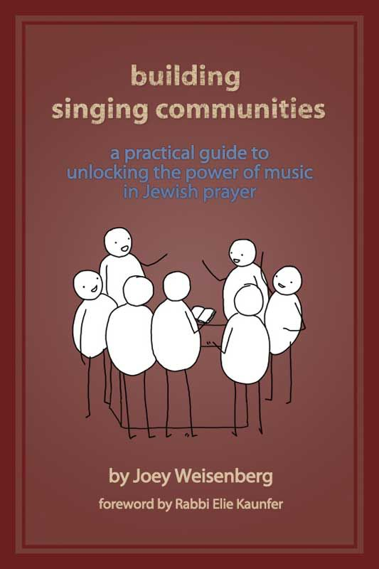 Building Singing Communities: A Practical Guide to Unlocking the Power of Music in Jewish Prayer - Joey Weisenberg