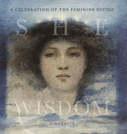 She Is Wisdom: A Celebration of the Feminine Divine - by Miki Raver