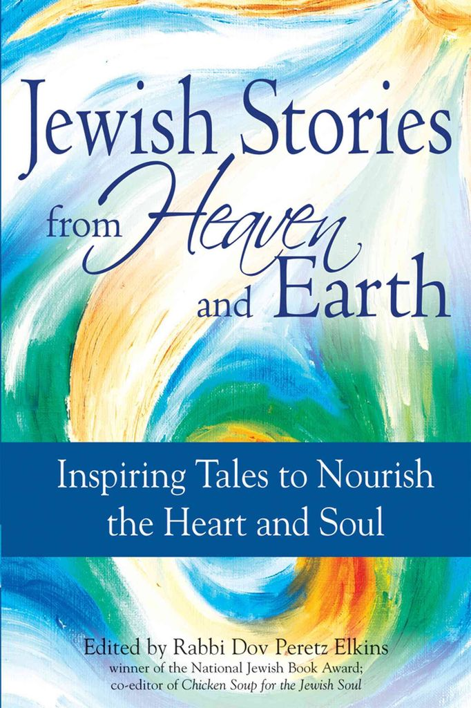 Jewish Stories from Heaven and Earth: Inspiring Tales to Nourish the Heart and Soul - Dov Peretz Elkins (ed.)