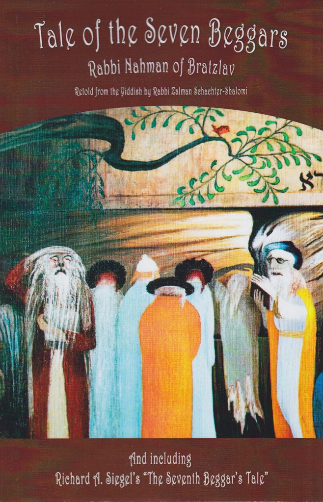 Tale of the Seven Beggars by Rabbi Nachman of Bratzlav - Retold from the Yiddish by Rabbi Zalman Schachter-Shalomi