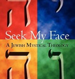 Seek My Face: A Jewish Mystical Theology - Arthur Green