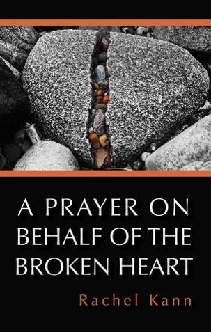 A Prayer On Behalf of the Broken Heart - Rachel Kann