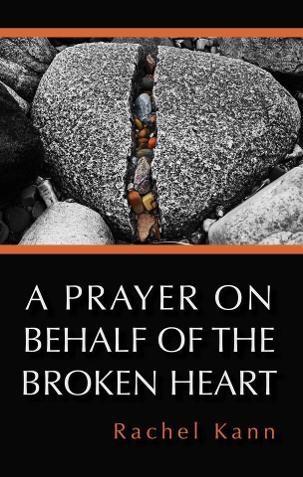 A Prayer On Behalf of the Broken Heart - Rachel Kann