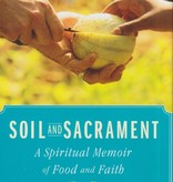 Soil and Sacrament: A Spiritual Memoir of Food and Faith - Fred Bahnson