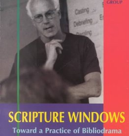Scripture Windows: Toward a Practice of Bibliodrama - Peter A. Pitzele