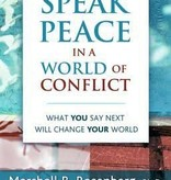 Speak Peace in a World of Conflict: What You Say Next Will Change Your World - Marshall Rosenberg