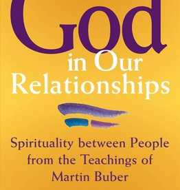 God in Our Relationships: Spirituality Between People from the Teachings of Martin Buber - Rabbi Dennis S. Ross