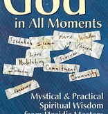 God in All Moments: Mystical & Practical Spiritual Wisdom from Hasidic Masters - Or N. Rose & Ebn D. Leader (eds.)