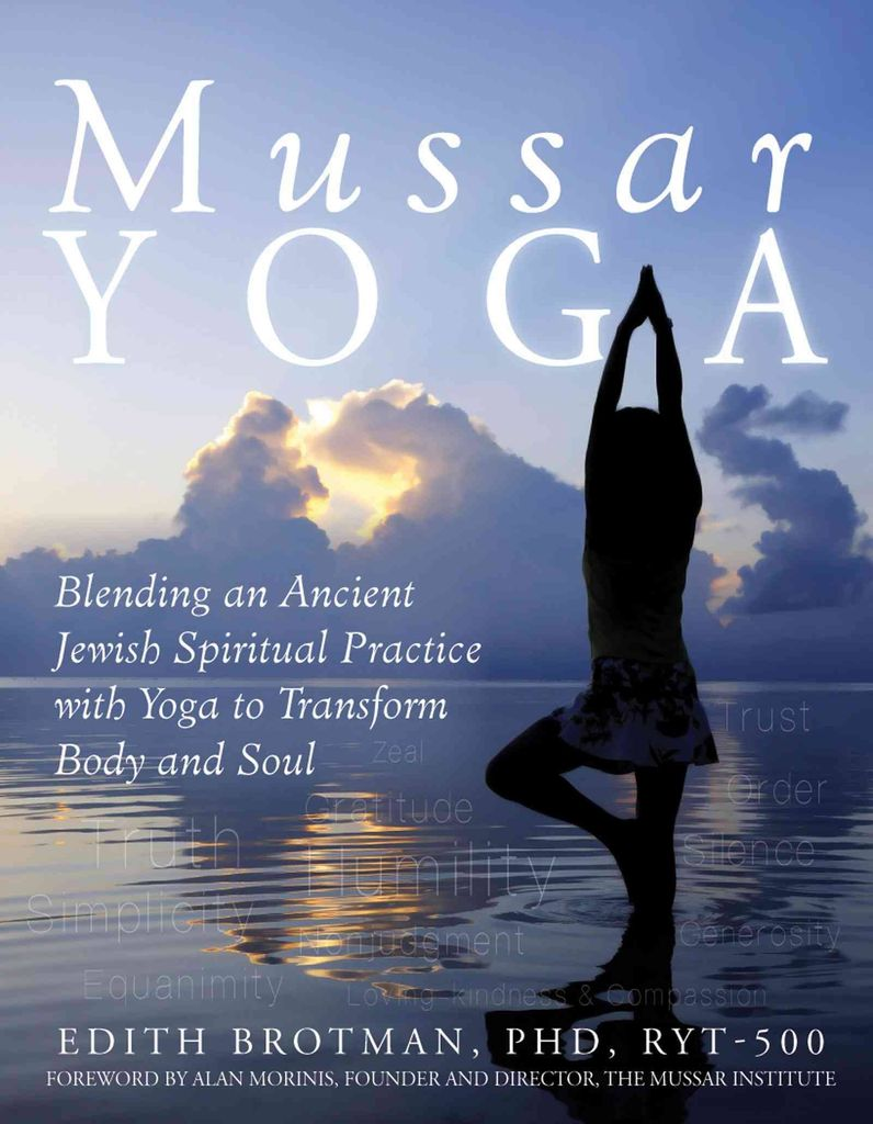Mussar Yoga: Blending an Ancient Jewish Spiritual Practive with Yoga - by Edith Brotman