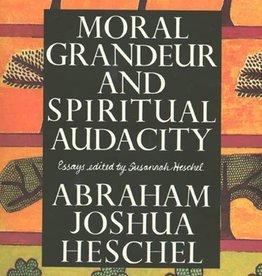 Moral Grandeur and Spiritul Audacity - Abraham Joshua Heschel