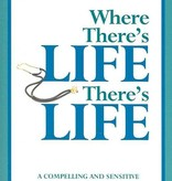 Where There's Live There's Life: A Compelling and Sensitive Exploration of End-of-Life Decisions - David M. Feldman