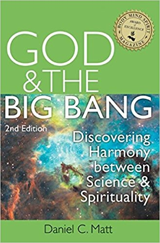 God and the Big Bang, (2nd Edition): Discovering Harmony Between Science and Spirituality, by Daniel Matt