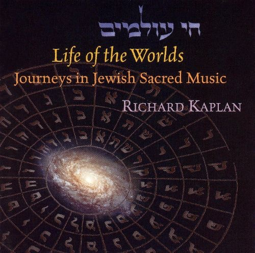 Life of the Worlds: Journeys in Jewish Sacred Music - Richard Kaplan