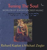 Tuning the Soul: Worlds of Jewish Sacred Music - Richard Kaplan & Michael Ziegler