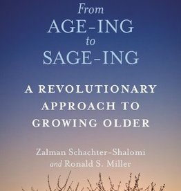 From Ageing to Sage-ing: A Profound New Vision of Growing Older - Schachter-Shalomi, Reb Zalman