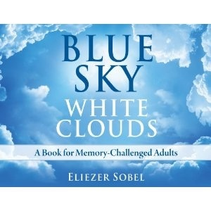 Blue Sky, White Clouds: A Book for Memory-Challenged Adults - Eliezer Sobel