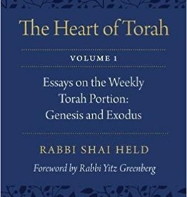The Heart of Torah, Volume 1: Essays on the Weekly Torah Portion, Genesis and Exodus, by Rabbi Shai Held