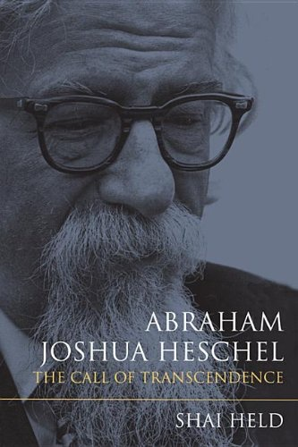 Abraham Joshua Heschel: The Call of Transcendence (paperback), by Shai Held