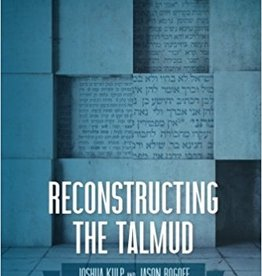 Reconstructing the Talmud: An Introduction to the Academic Study of Rabbinic Literature (paperback), by Jason Rogoff and Joshua Kulp