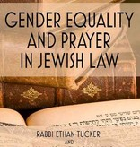 Gender Equality and Prayer in Jewish Law, by Rabbi Ethan Tucker and Rabbi Micha'el Rosenberg