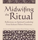 Midwifing the Ritual: Reflections on Spiritual Leadership From Kohenet Hebrew Priestesses - edited and designed by Ashirah Marni Rothman