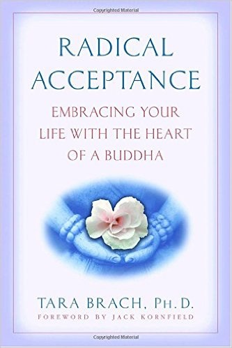 Radical Acceptance: Embracing Your Life With the Heart of a Buddha - Tara Brach
