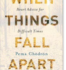 When Things Fall Apart: Heart Advice for Difficult Times (Anniversary) (20TH ed.) (paperback) by Pema Chodron