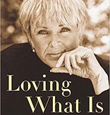 Loving What Is: Four Questions That Can Change Your Life - by Byron Katie