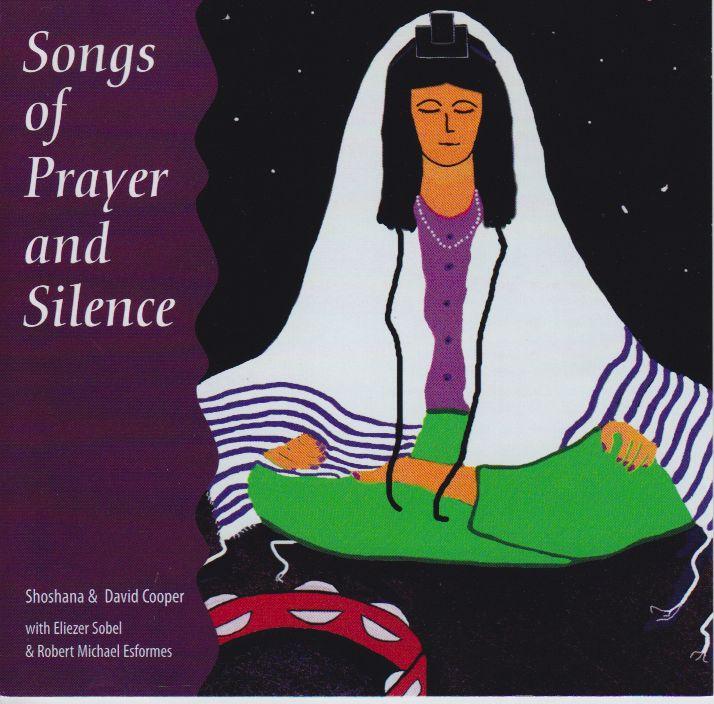 Songs of Prayer & Silence CD - Shoshana & David A. Cooper with Eliezer Sobel & Robert Micha'el Esformes