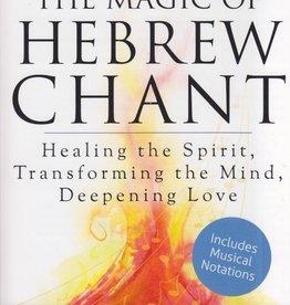 The Magic of Hebrew Chant:  Healing the Spirit, Transforming the Mind, Deepening Love - Rabbi Shefa Gold