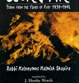 Sacred Fire: Torah from the Years of Fury 1939-1942 - by Kalonymus Kalmish Shapira, trans by J. Hershy Worch, edited by Deborah Miller