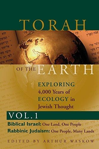 Torah of the Earth: Exploring 4, 000 Years of Ecology in Jewish Thought, vol. 1—Biblical Israel, Rabbinic Judaism - Arthur Waskow (ed.)