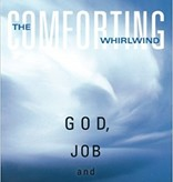 The Comforting Whirlwind: God, Job and the Scale of Creation - Bill McKibben