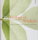 The Ecology of Wisdom: Writings by Arne Naess - edited by Alan Drengson & Bill Devall