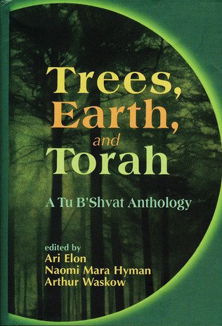 Trees, Earth, and Torah: A Tu B'Shvat Anthology - Ari Elon, Naomi Mara Hyman & Arthur Waskow (eds.)